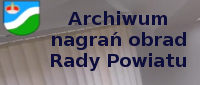Archiwum nagrań obrad Rady Powiatu
